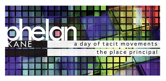Phelan Kane. A Day of Tacit Movements. The Place Principal.